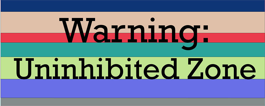Bar Digital Art - Warning Uninhibited Zone by Good Taste Art