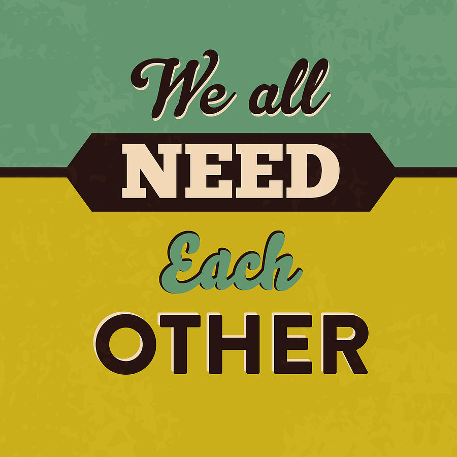 Motivation Digital Art - We All Need Each Other by Naxart Studio