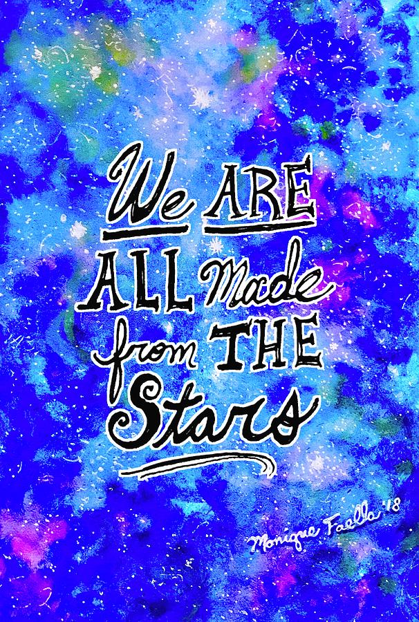 We Are All Made From The Stars by Monique Faella