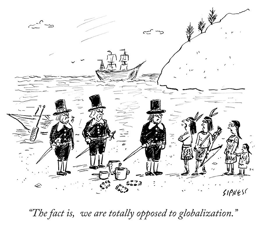 We are totally opposed to globalization Drawing by David Sipress