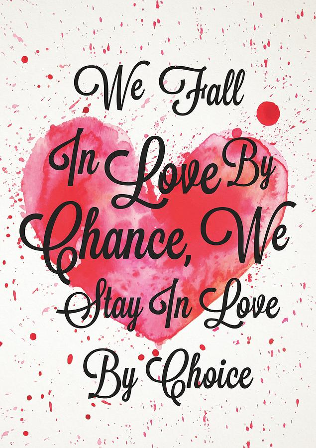 We Fall In Love By Chance, We Stay In Love By Choice Valentines ...