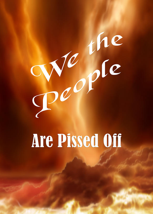 Political Photograph - We The People Are Pissed Off 5462.02 by M K Miller