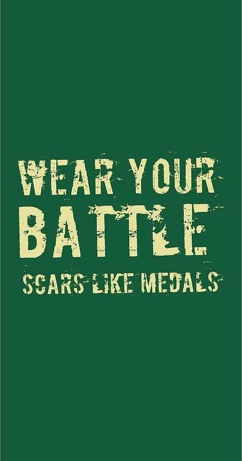 Quote Digital Art - Wear Your Battle Scars - For Men by Victoria Pousada Kreindler