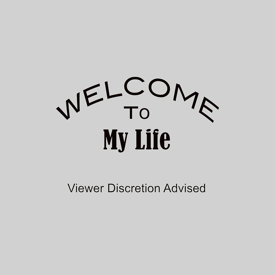 Welcome To My Life Discretion Advised 5464.02 Photograph ...
