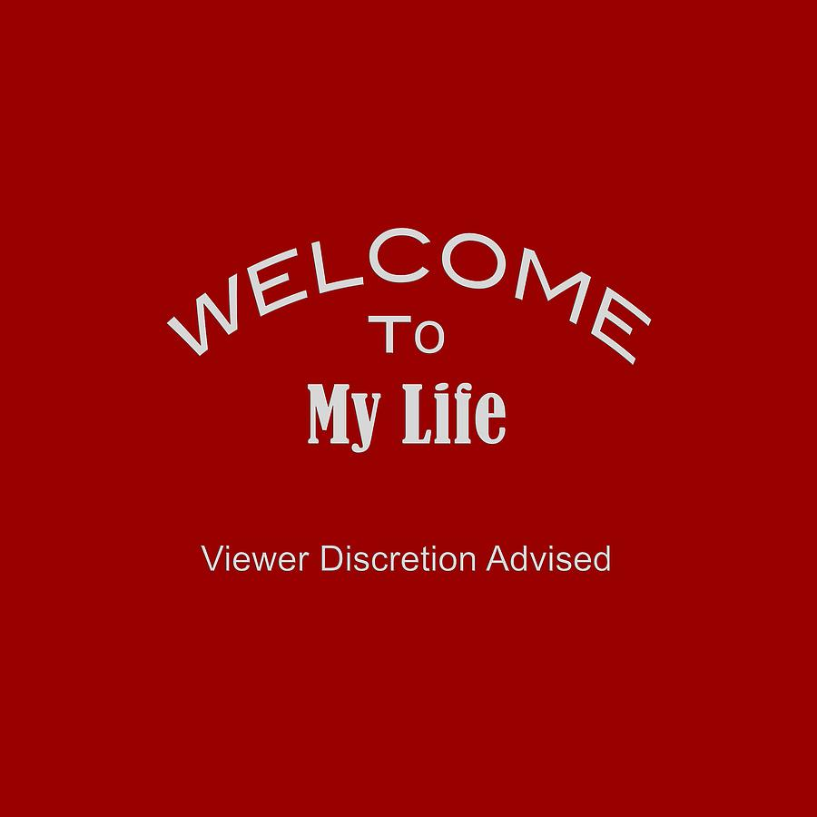 Welcome To My Life Discretion Advised 5465.02 Photograph by M K  Miller