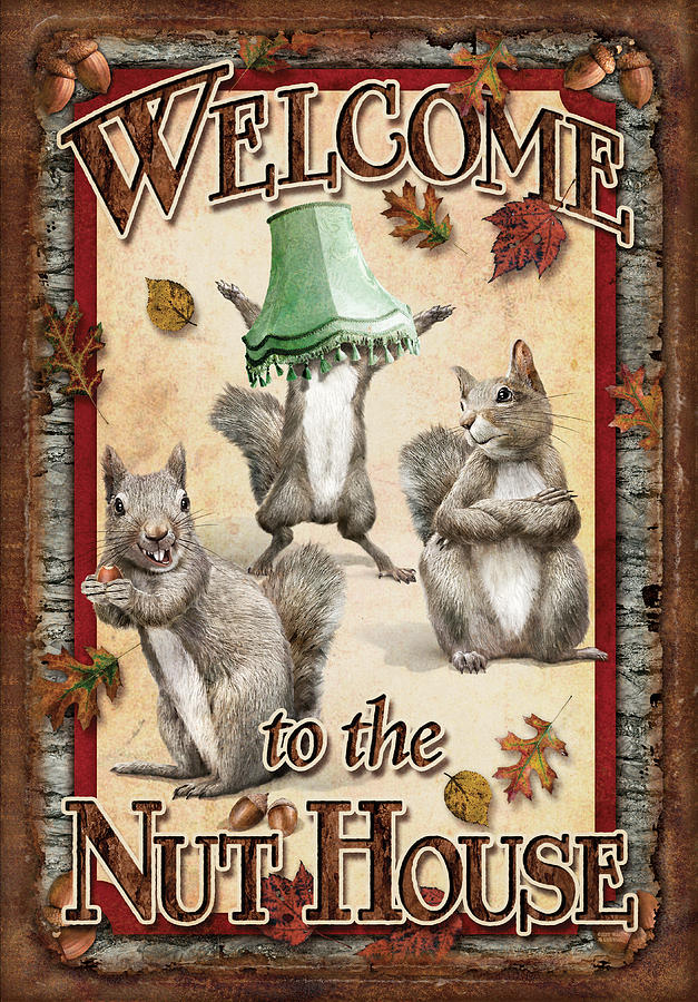 Welcome to the nut house painting by jq licensing for Pecan house
