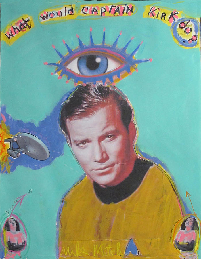 Star Trek Painting - What Would Captain Kirk Do by Mike  Mitch