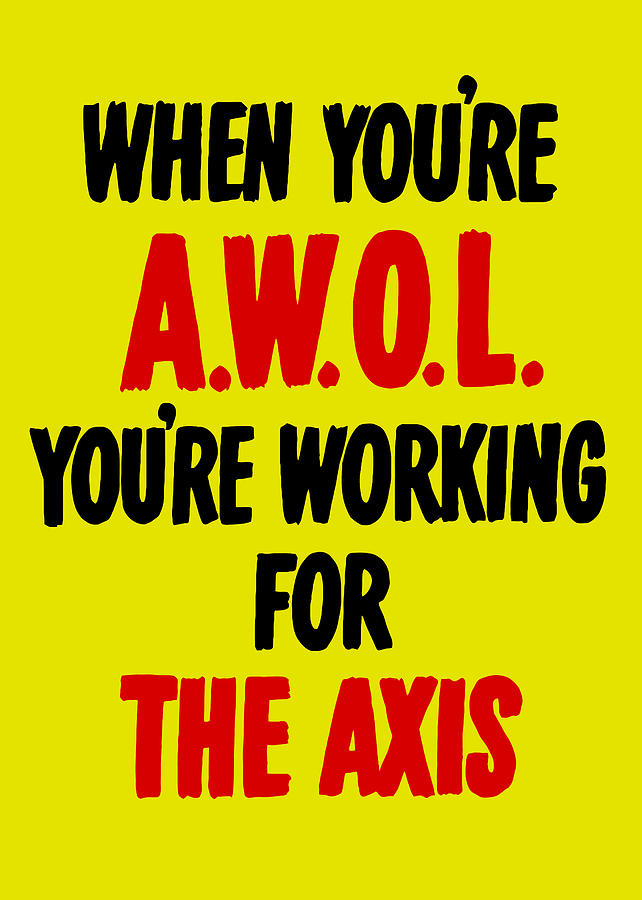 World War Ii Painting - When Youre Awol Youre Working For The Axis by War Is Hell Store