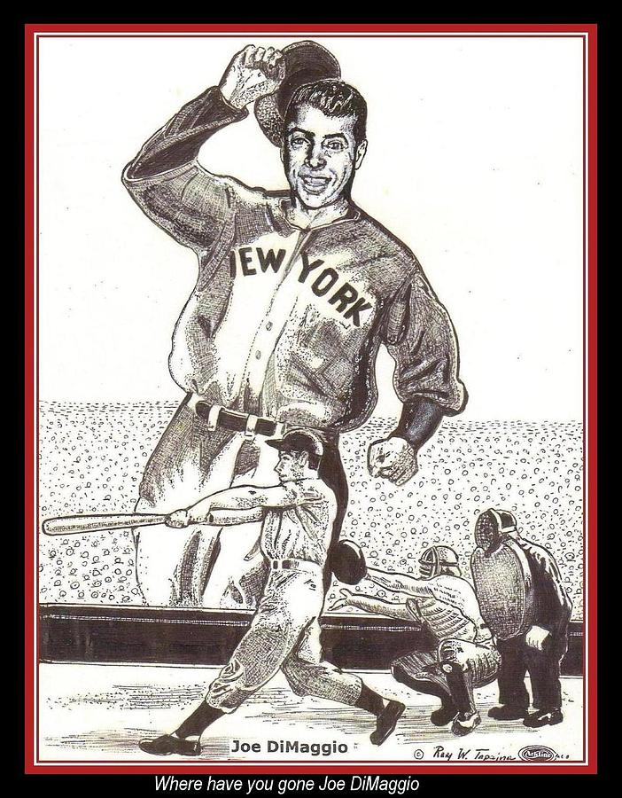 Joe Dimaggio Drawing - Where Have You Gone Joe Dimaggio  by Ray Tapajna