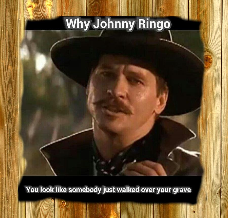 Doc Holliday Quotes From The Movie Tombstone: Why John Ringo Looks Like Someone Step All Over Your Grave