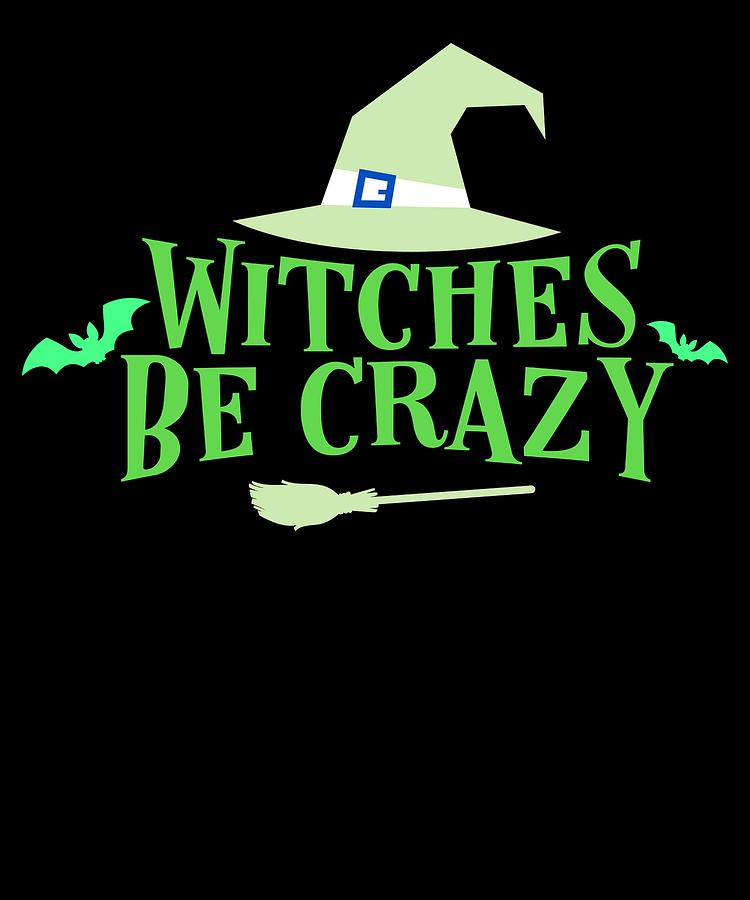 Colorful Drawing - Witches Be Crazy Funny Humor Halloween For All Witches by Cameron Fulton