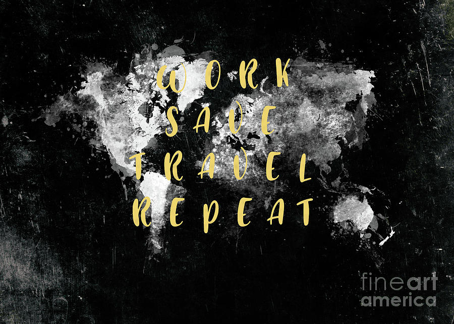 Work Save Travel Repeat Motivational Quote Digital Art By Justyna Jbjart