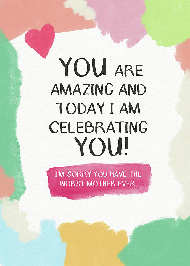 Mothers Day Digital Art - Worst Mother Ever Card- Art By Linda Woods by Linda Woods