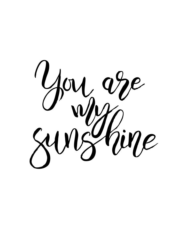 You Are My Sunshine Black And White Quotes Digital Art By Naomi