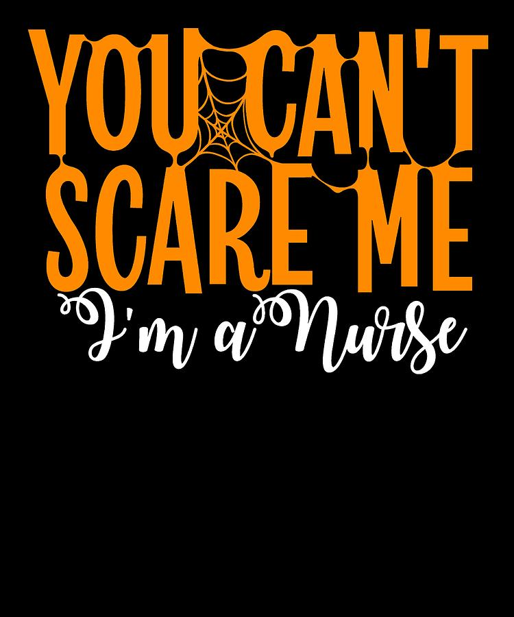 Colorful Drawing - You Cant Scare Me Im A Nurse Doctor Ae Halloween Funny Humor Costume by Cameron Fulton