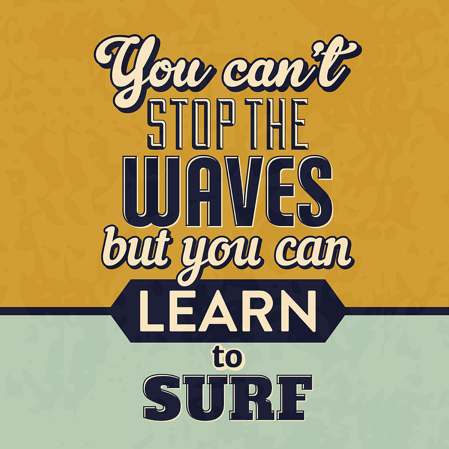 Motivational Digital Art - You Cant Stop The Waves by Naxart Studio
