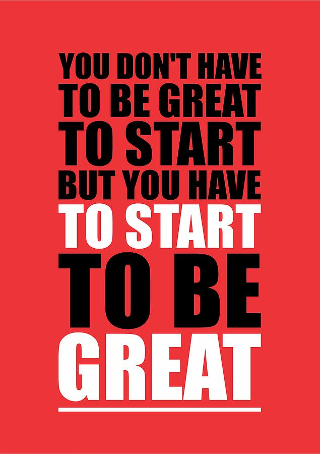 You Do Not Have To Be Great To Start But You Have To Start Gym