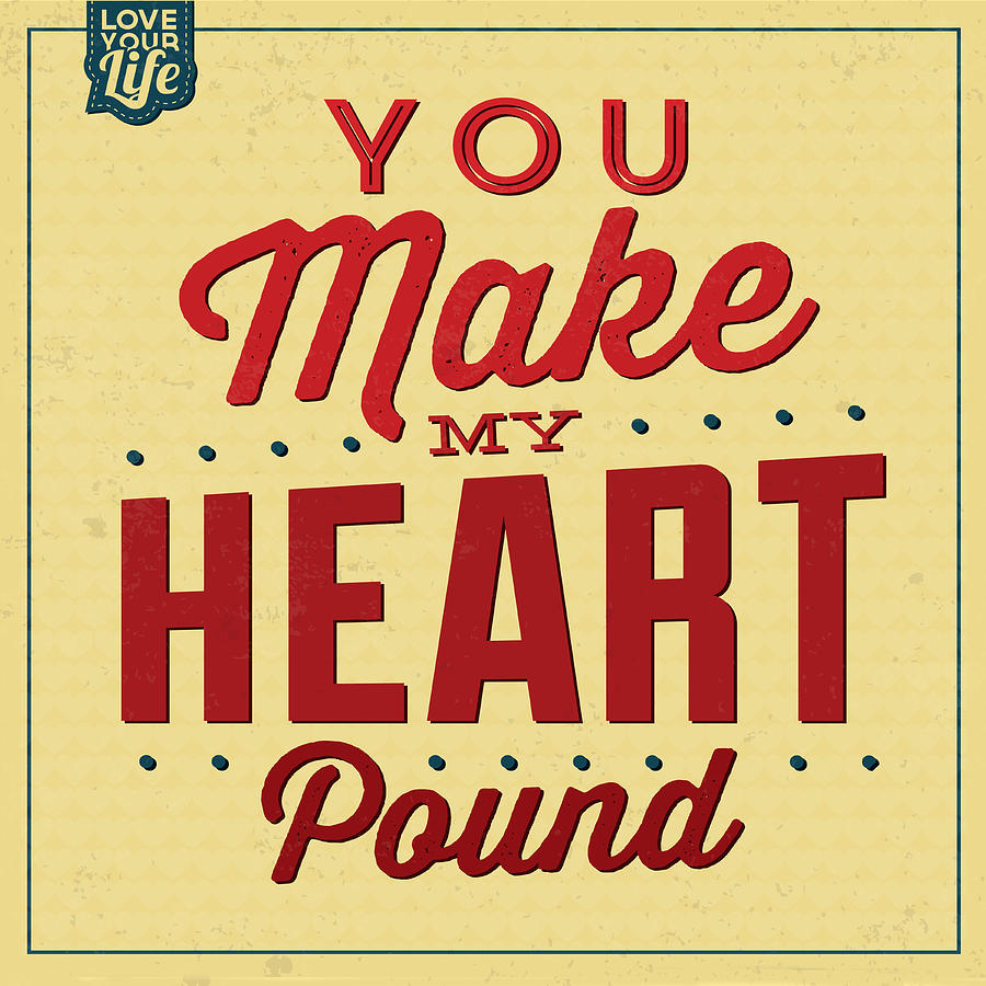 You Make My Heart Pound Digital Art by Naxart Studio