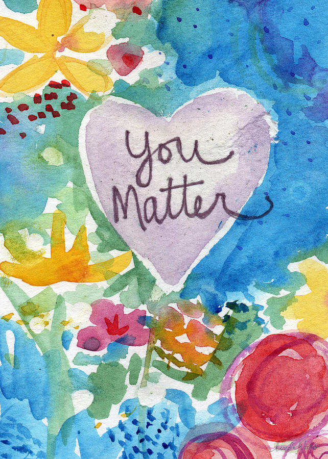 Heart Mixed Media - You Matter Heart And Flowers- Art By Linda Woods by Linda Woods