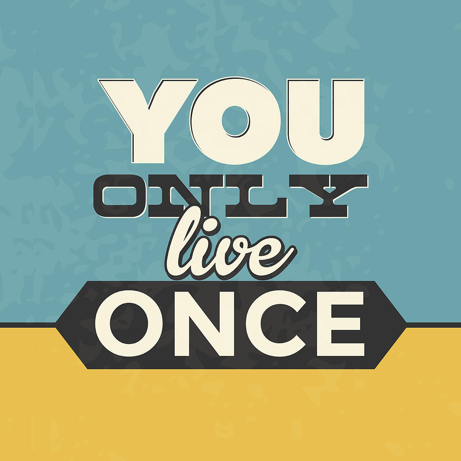Motivational Digital Art - You Only Live Once by Naxart Studio