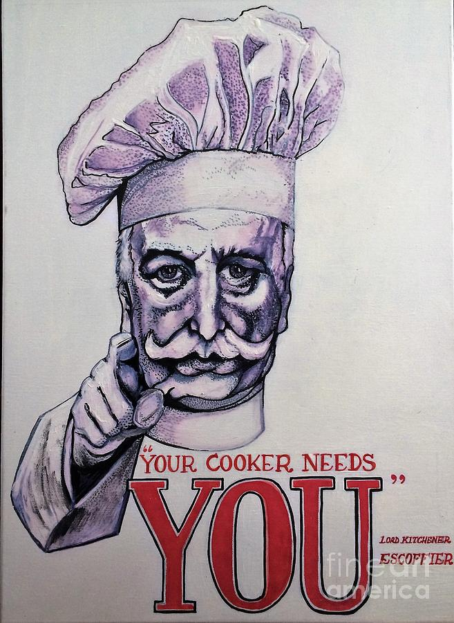 Escoffier Painting - Your Cooker Needs You by Michelle Deyna-Hayward