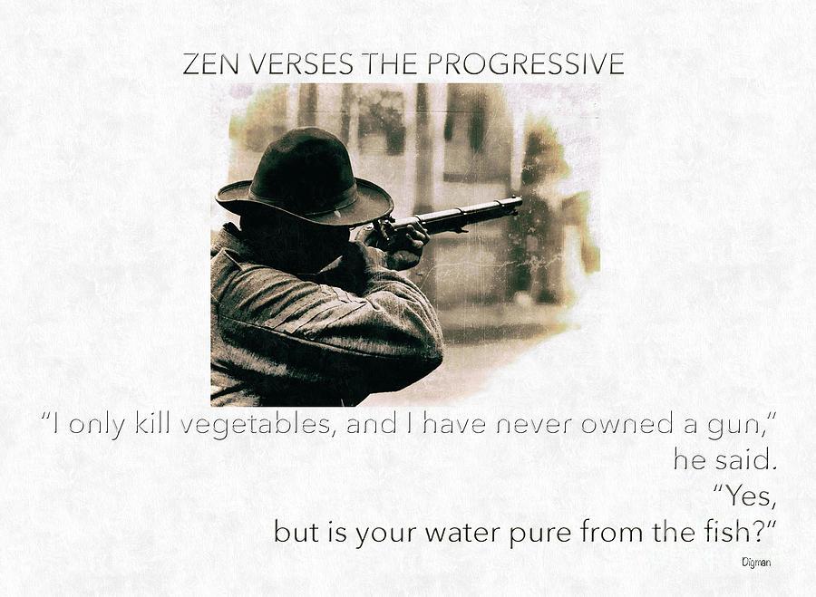 Zen Photograph - Zen Verses The Progressive  by Steven Digman