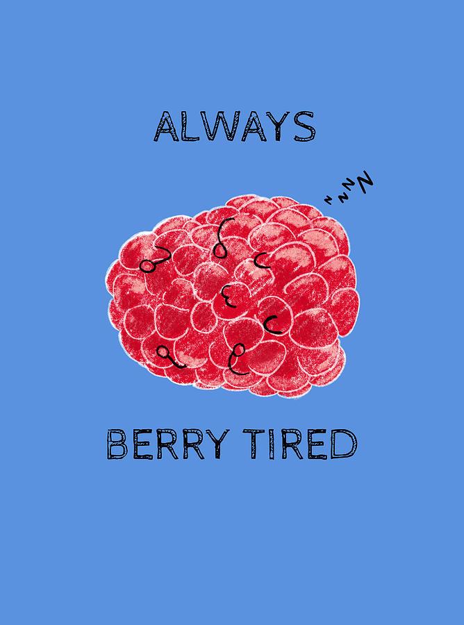 Always Berry Tired Pun by Uwaki Art