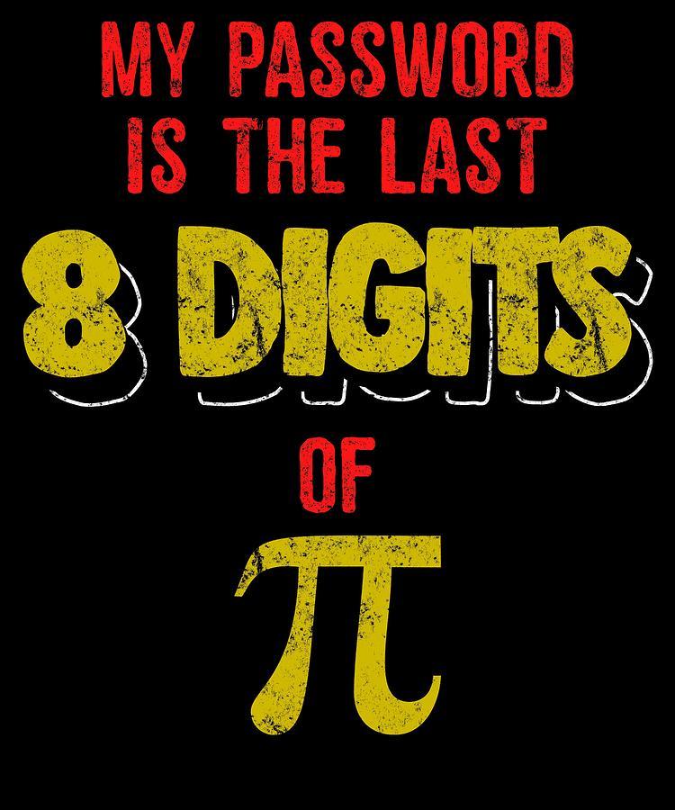 3fb3895e Algebra Digital Art - Computer Password Pi Day Pun Science Funny Tshirt by  Michael S