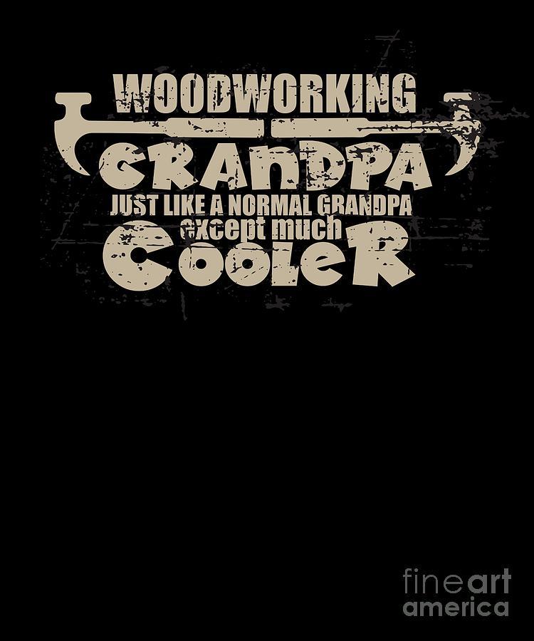 Woodworker Digital Art - Cool Grandpa Woodworker Lumberjack Axe Chainsaw by TeeQueen2603