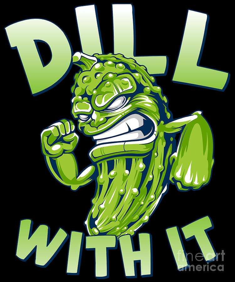 Dill With It Funny Pickle by Flippin Sweet Gear