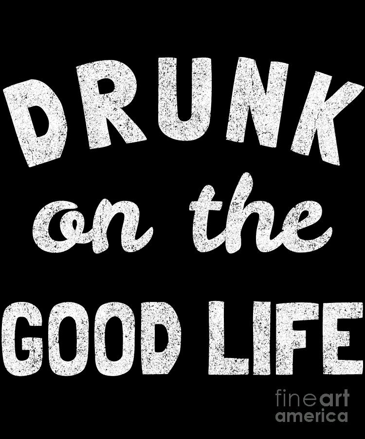 Drunk On The Good Life by Flippin Sweet Gear