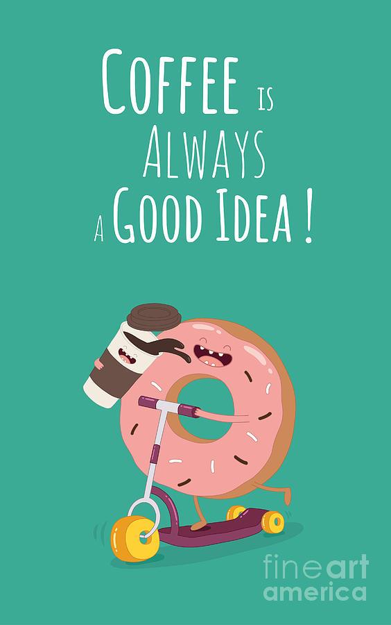 Away Digital Art - Funny Coffee With Donut On The Kick by Serbinka