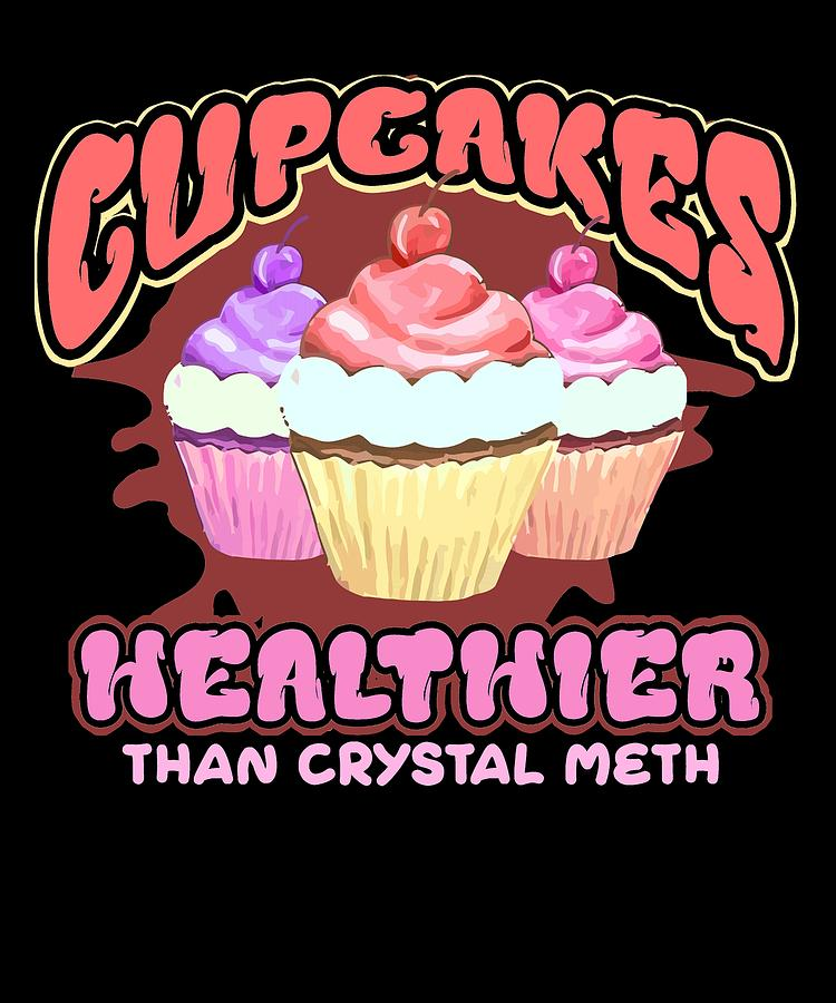 Funny Food Lover Cupcakes Healthier Than Crystal Meth Drawing By
