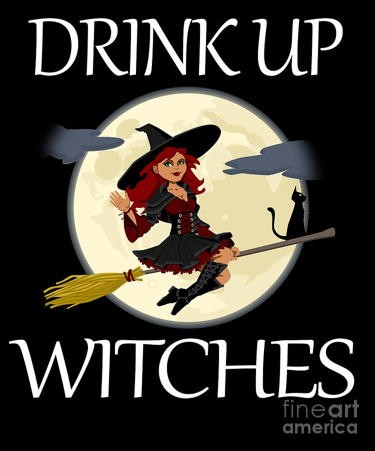 Funny Halloween Witch Design Drink Up Halloween Witches Digital
