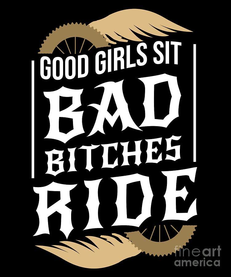Good Girl Sits Bad Bitches Ride Biker Girl Bike 1