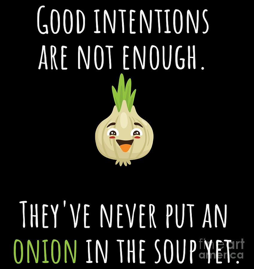 Good Intentions Are Not Enough Onion Vegetable Shirt Funny Gift Tee