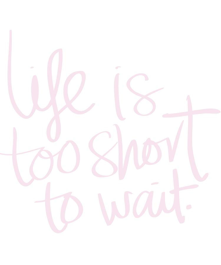 Inspirational Life Quote Life Is Too Short To Wait Drawing By Kanig