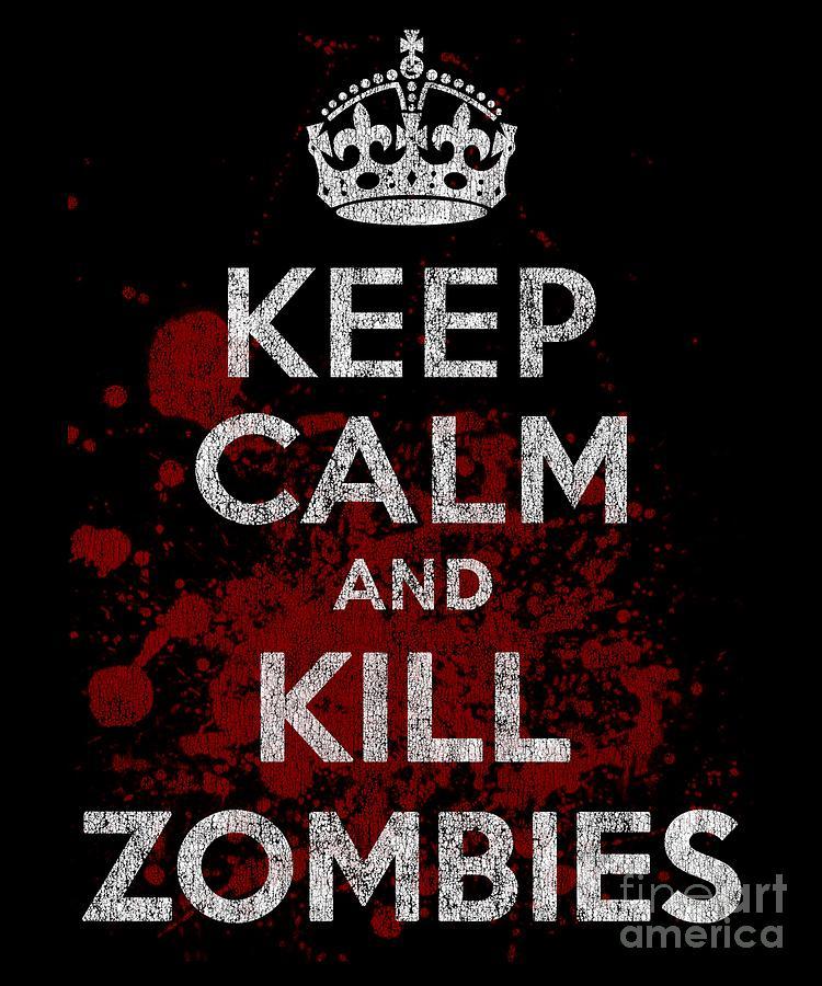 Cool Digital Art - Keep Calm Kill Zombies by Flippin Sweet Gear