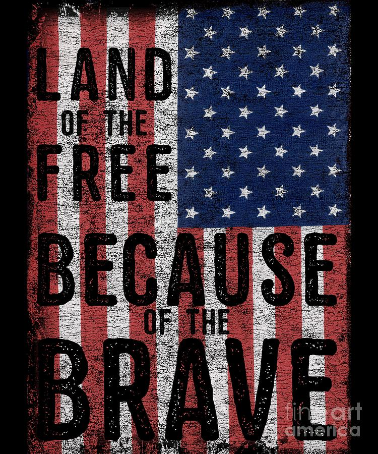 Land Of The Free Because Of The Brave Digital Art By Flippin Sweet Gear
