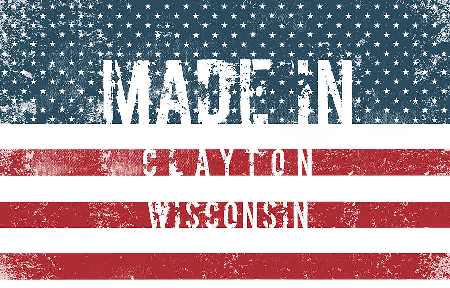 Clayton Digital Art - Made In Clayton, Wisconsin by Tinto Designs