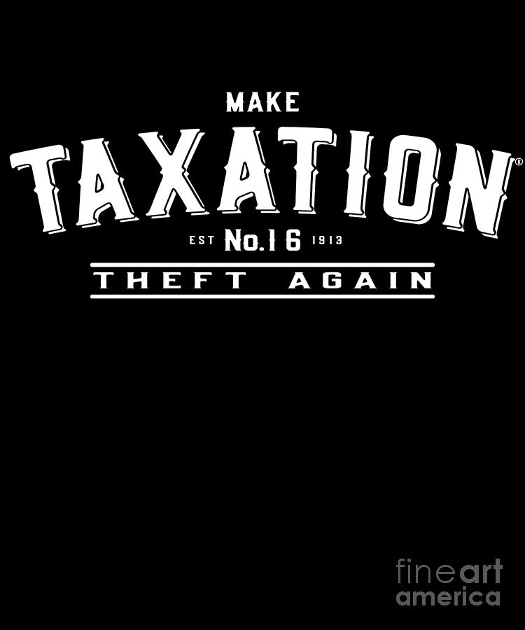 Make Taxation Theft Again by Flippin Sweet Gear