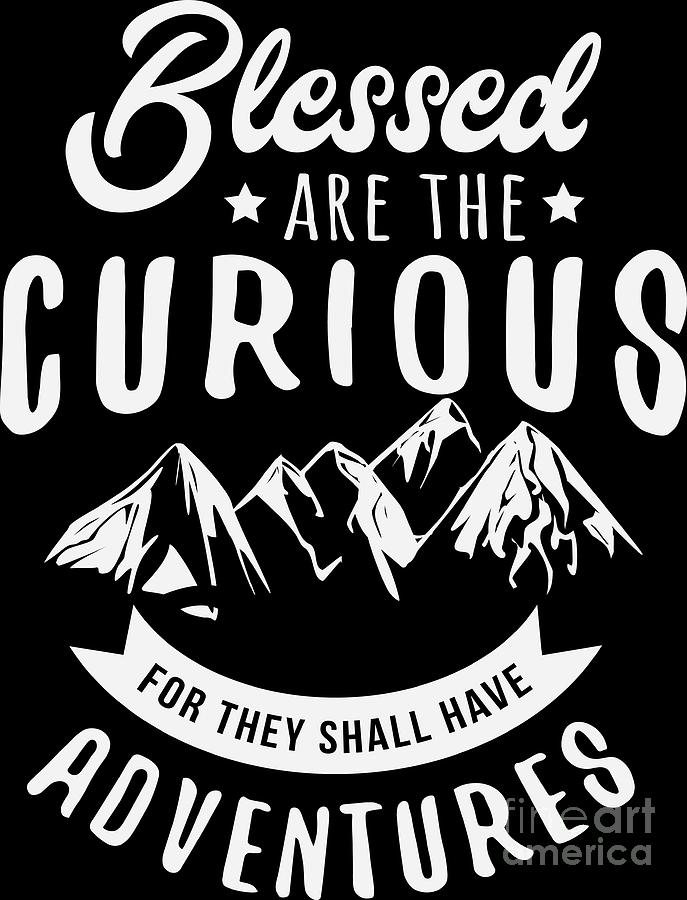 Mountains Shirt Blessed Curious They Have Adventures Gift Tee