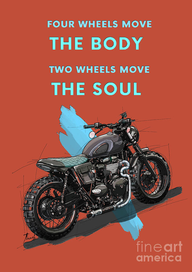 Original Artwork. Motorcycle Quote. Four Wheels Move The Body. Two Wheels Move The Soul. Drawing
