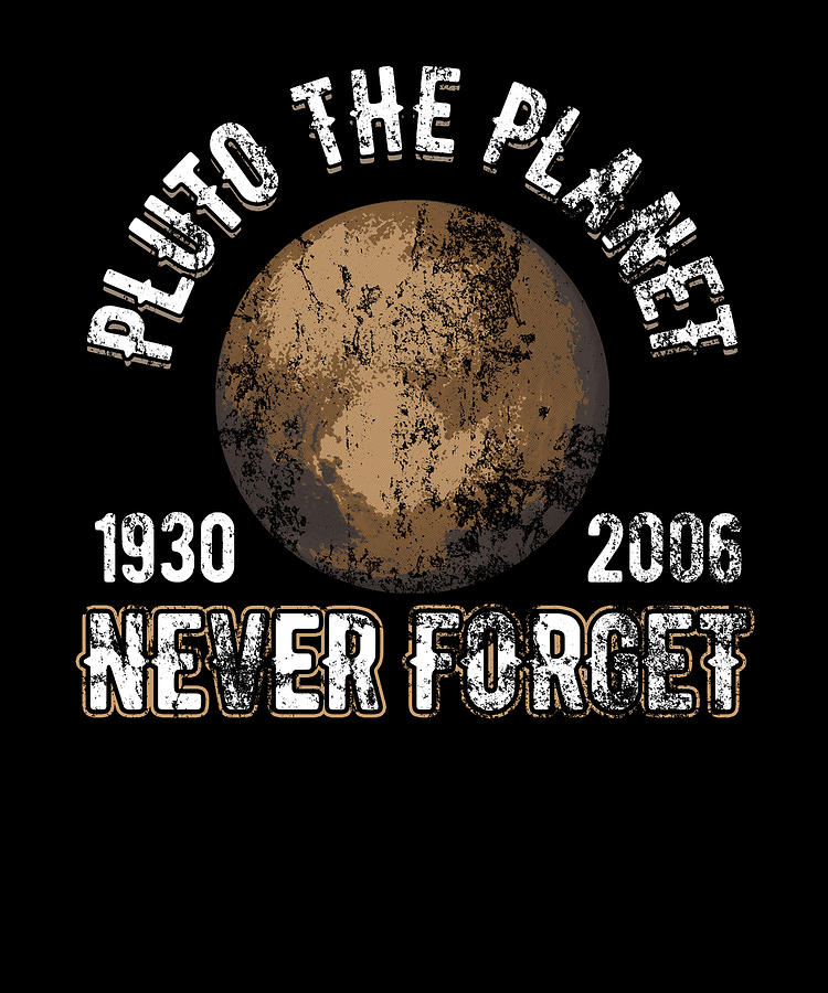 dc58af9a7 Pluto The Planet Never Forget Distressed Drawing by The Perfect ...