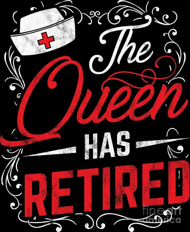 Nurses Digital Art - Queen Has Retired Nurse Retirement Gift Idea by Haselshirt