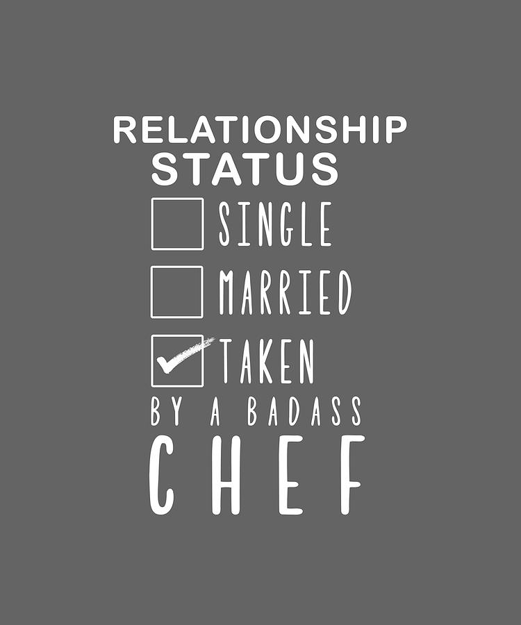 069073926 Relationship Status Digital Art - Relationship Status Single Married Taken  By A Badass Chef by Black