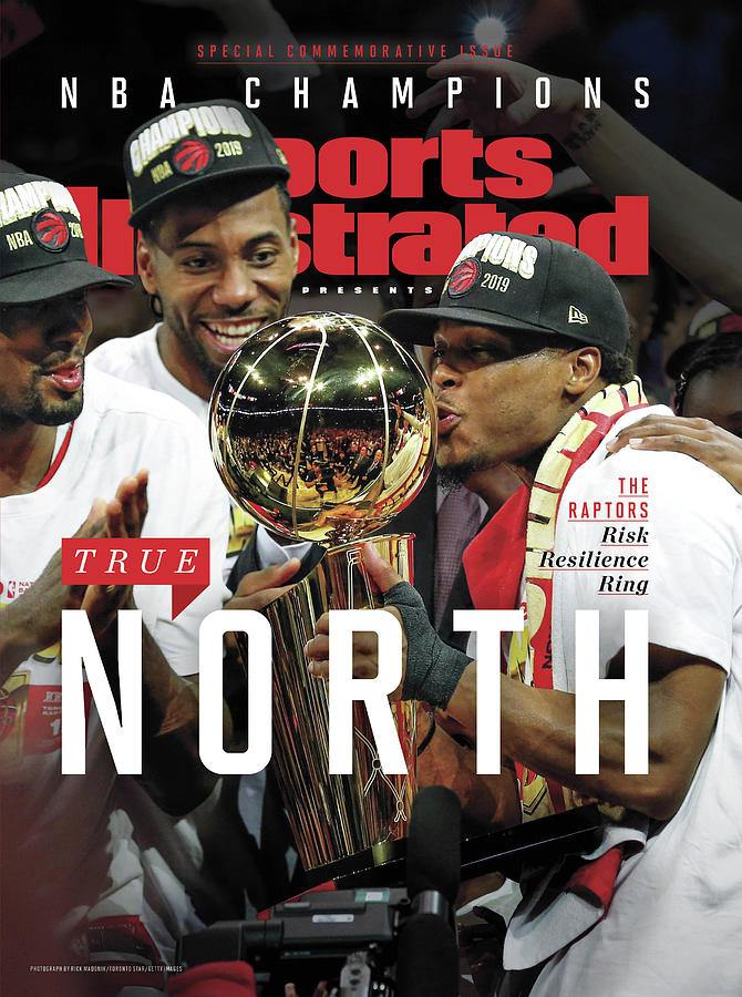 True North Toronto Raptors, 2019 Nba Champions Sports Illustrated Cover Photograph by Sports Illustrated
