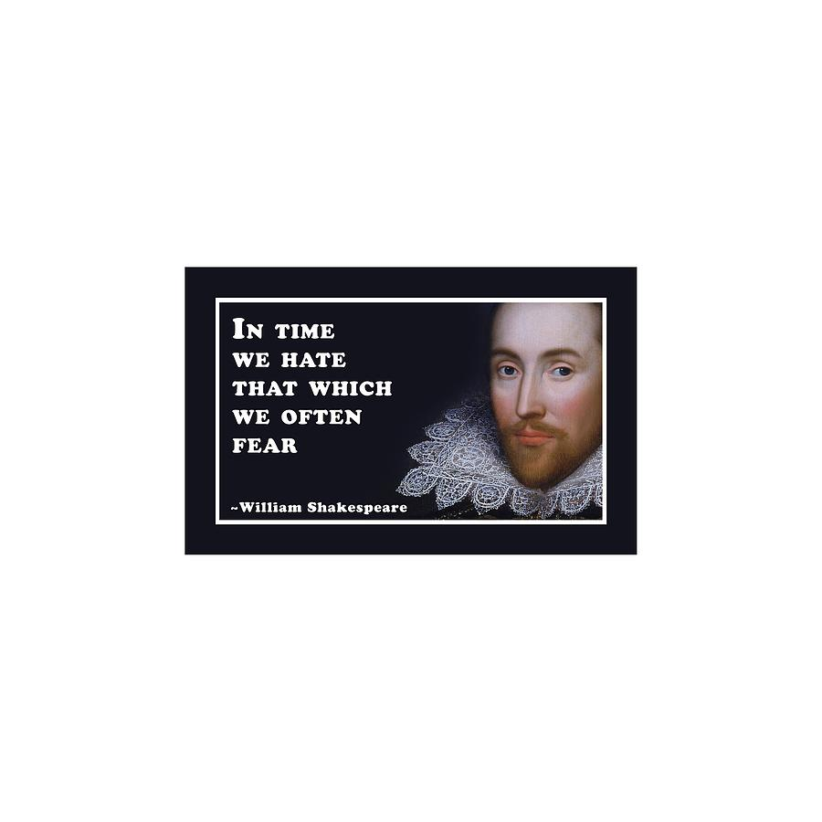 In Digital Art - In Time We Hate #shakespeare #shakespearequote by TintoDesigns