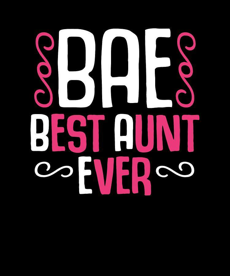 6698abff0 Bae Best Aunt Ever Digital Art by Passion Loft