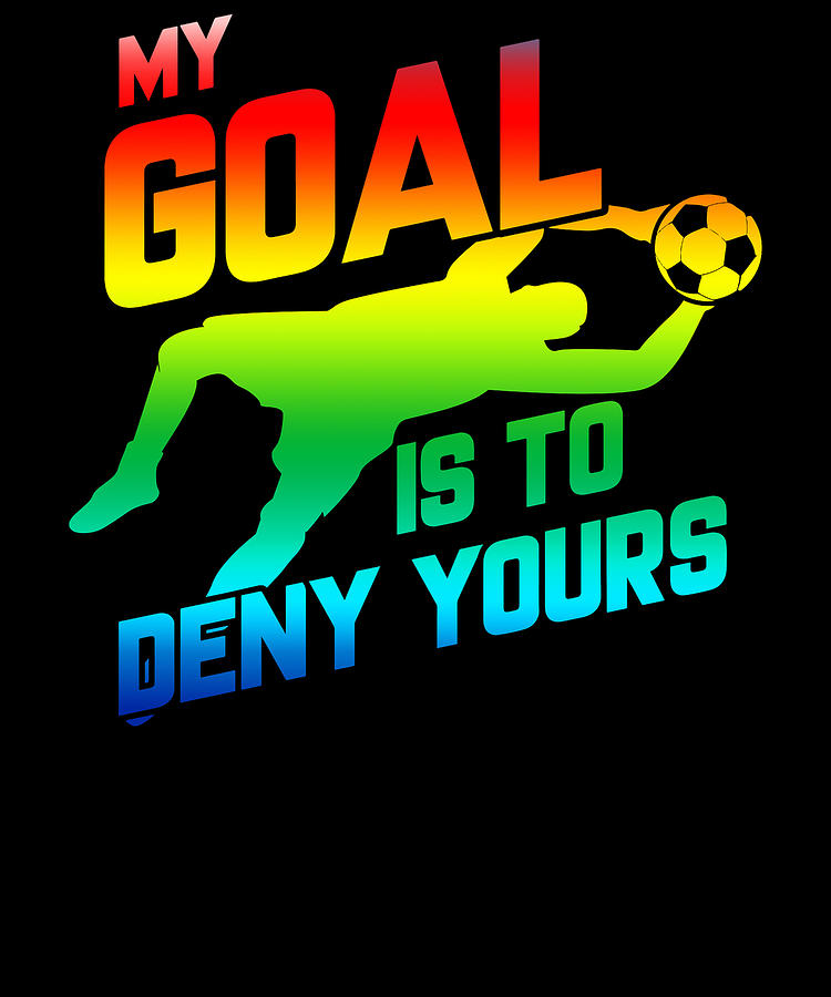 Rainbow Drawing - My Goal Is To Deny Yours Soccer Goalkeeper Rainbow by The Perfect Presents